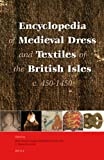 Encyclopaedia of Medieval Dress and Textiles of British Isles, Gale R. Owen-Crocker, Elizabeth Coatsworth, Maria Hayward, 9004124357