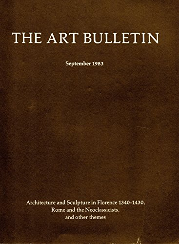 The Art Bulletin: A Quarterly Published by The College Art Association of America: September 1983, Volume LXV, Number 3: Architecture and Sculpture in Florence 1340-1430, Rome and the Neoclassicists, and Other Themes (Hadleigh Castle)