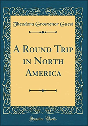 A Round Trip in North America (Classic Reprint)  Theodora Grosvenor Guest   9780266246145  Amazon.com  Books fe2acffb6fa