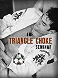The Triangle Choke Seminar