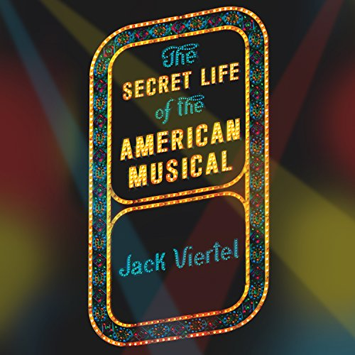 The Secret Life of the American Musical: How Broadway Shows Are Built by Tantor Audio