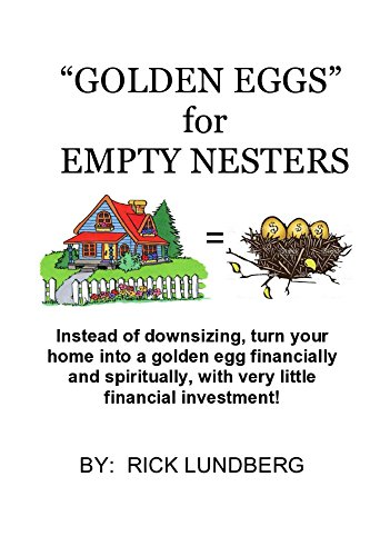 """Golden Eggs"" for Empty Nesters: Don't downsize, turn your home into a residential eldercare home, an alternative to senior care, assisted living and nursing ... homes. An empty nest can be your business!"