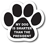 My Dog Is Smarter Than the President Pawprint Car Magnet By Magnet Me Up Paw Print Auto Truck Decal Magnet