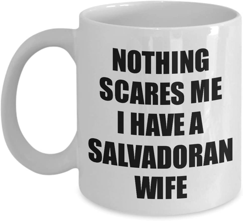 Salvadoran Wife Mug Funny Gift For Husband My Hubby Him El Salvador Salvadorian Wifey Present Anniversary Birthday Quote Saying Gag Nothing Scares Me Coffee Tea Cup 11 Oz