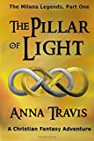 The Pillar of Light: The Milana Legends, Part One, A Christian Fantasy Adventure (Volume 1)