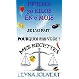 Perdre 30 Kilos en 6 Mois - Mes Recettes (French Edition)