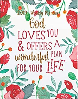 2019 Weekly Planner: God loves you & offers a wonderful