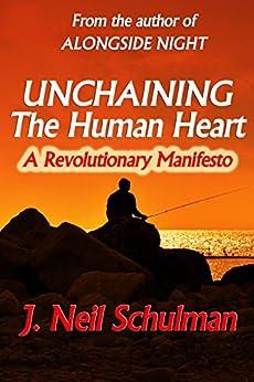 Unchaining the Human Heart: A Revolutionary Manifesto by [Schulman, J. Neil]