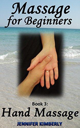 Remedial Massage - Massage for Beginners Book 3: Hand Massage