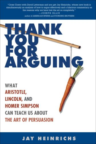 Thank You for Arguing: What Aristotle, Lincoln, and Homer Simpson Can Teach Us About the Art of Persuasion