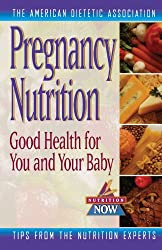Pregnancy Nutrition: Good Health for You and Your Baby (The Nutrition Now Series)