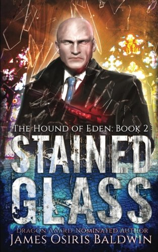 Stained Glass (Alexi Sokolsky: Hound of Eden) (Volume 2) (Eden Glasses)