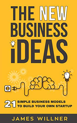 New Business Ideas: 21 Simple Business Models to Build Your Own Startup