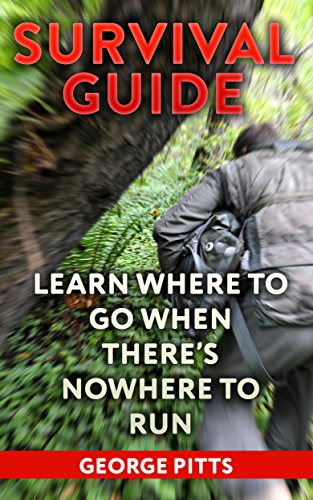 Survival Guide: Learn Where To Go When There's Nowhere To Run by [Pitts, George ]