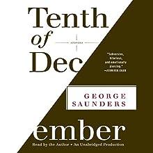 Tenth of December: Stories | Livre audio Auteur(s) : George Saunders Narrateur(s) : George Saunders