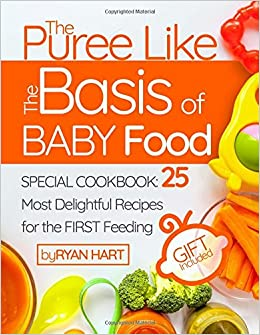 Amazon the puree like the basis of baby food special cookbook amazon the puree like the basis of baby food special cookbook 25 most delightful recipes for the first feeding 9781546714538 ryan hart books forumfinder Choice Image