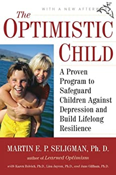 The Optimistic Child: A Proven Program to Safeguard Children Against Depression and Build Lifelong Resilience by [Seligman, Martin E. P.]