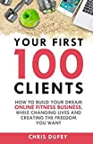 Your First 100 Clients: How to build your dream online fitness business.  While changing lives and creating the freedom you want.