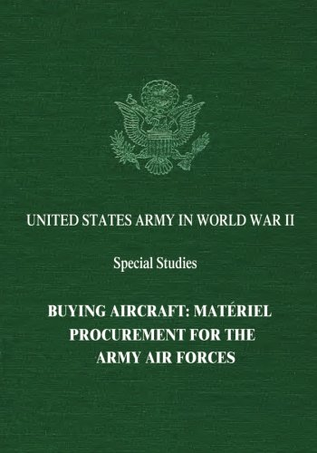 United States Army Aircraft - Buying Aircraft: Matériel Procurement for the Army Air Forces (United States Army in World War II: Special Studies)