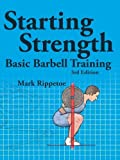 Starting Strength, 3rd edition by Mark Rippetoe (2011) Paperback