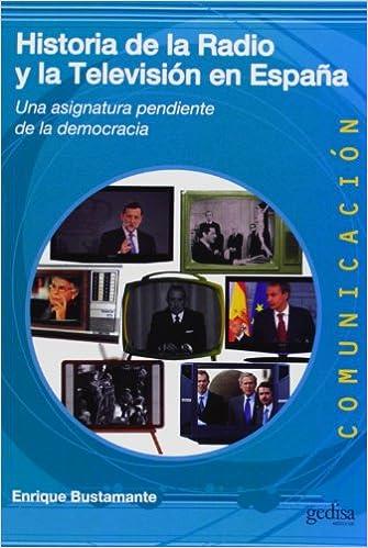 Historia de la radio y la televisión en España Comunicación: Amazon.es: Bustamante, Enrique: Libros