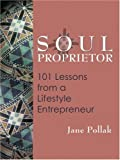 img - for Soul Proprietor: 101 Lessons from a Lifestyle Entrepreneur book / textbook / text book