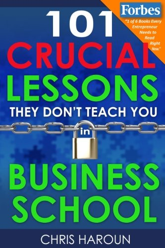 101 Crucial Lessons They Dont Teach You in Business School
