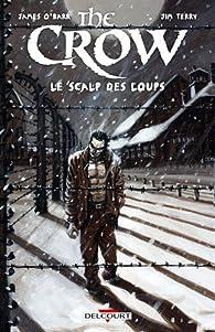 The Crow : Le Scalp des loups par James O'Barr