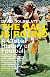 The Ball is Round: A Global History of Football by David Goldblatt (30-Aug-2007) Paperback