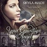 Your Guardian Angel : The Guardian Angel Series, Book 1 | Skyla Madi