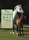 The Complete Book of Foaling: An Illustrated