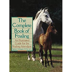 The Complete Book of Foaling: An Illustrated Guide for the Foaling Attendant (Howell Reference Books) 8