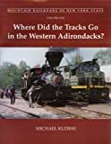 img - for Where Did The Tracks Go In The Western Adirondacks? (Mountain Railroads of New York State) book / textbook / text book