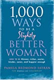 : 1,000 Ways to Be a Slightly Better Woman: How to Be Thinner, Richer, Sexier, Kinder, Saner and Happier Enough