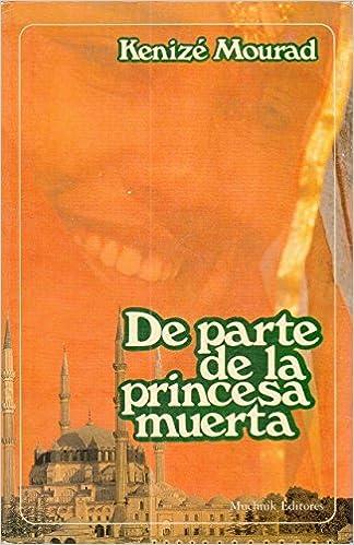 De Parte de la Princesa Muerta: Kenize Mourad, Mauricio Wacquez: 9788476690499: Amazon.com: Books