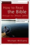 How to Read the Bible through the Jesus Lens: A Guide to Christ-Focused Reading of Scripture