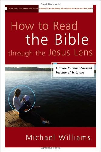 How to Read the Bible through the Jesus Lens: A Guide to Christ-Focused Reading of - The Lens Through Blue