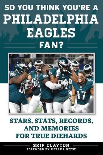 So You Think You're a Philadelphia Eagles Fan?: Stars, Stats, Records, and Memories for True Diehards (So You Think You're a Team Fan) (Philadelphia Memory Eagles)