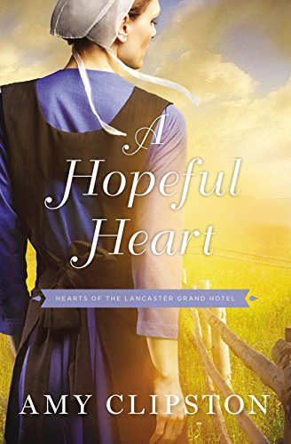 A Hopeful Heart (Hearts of the Lancaster Grand Hotel) (Amy Clipston Hearts Of The Lancaster Grand Hotel)