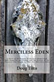 Merciless Eden: A River of No Return wilderness homestead, both beautiful and brutal, and the history of   the pioneers who sought to tame this Merciless Eden