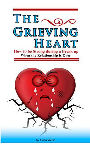 Download PDF The Grieving Heart - How to be Strong During a Break Up   - When The Relationship is Over