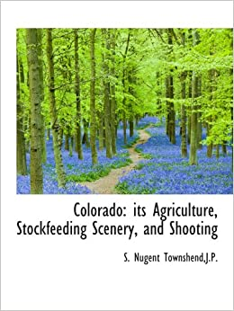 Book Colorado: its Agriculture, Stockfeeding Scenery, and Shooting