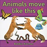 Animals Move Like This, Bobbie Kalman, 0778795896
