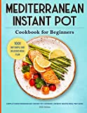 Mediterranean Instant Pot Cookbook: 1001 Day Simple and Delicious Meal Plan: Complete Mediterranean Diet Instant Pot Cookbook for Beginners: Instapot ... Guide: 2020 Edition