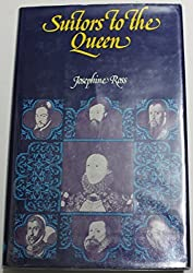 Suitors to the Queen: The men in the life of Elizabeth I of England