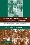 img - for Political Culture under Institutional Pressure: How Institutional Change Transforms Early Socialization (Political Evolution and Institutional Change) book / textbook / text book