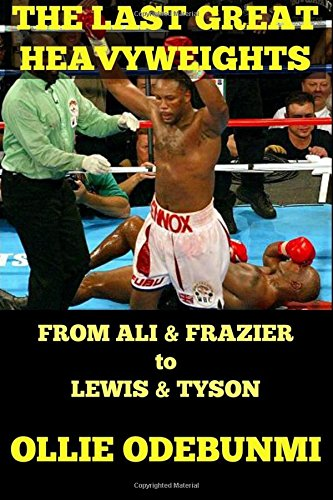 The Last Great Heavyweights: From Ali and Frazier to Lewis and Tyson