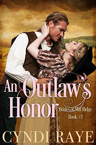 An Outlaw's Honor: Brides of Mill Ridge Book #1 by [Raye, Cyndi, Mill Ridge, Brides of]