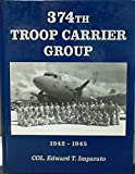 374th Troop Carrier Group 1942-1945, Edward T. Imparato, 5631143569