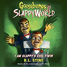 I Am Slappy's Evil Twin: Goosebumps Slappyworld, Book 3 Audiobook by R.L. Stine Narrated by Joe Fria, Aaron Landon, P.J. Ochlan